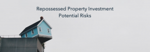 Avoidable risks with repossessed property investment